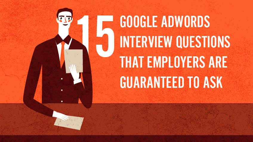 15 Google AdWords Interview Questions That Employers Are